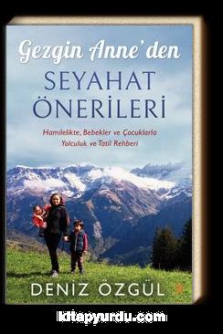 Gezgin Anne'den Seyahat Önerileri & Hamilelikte, Bebekler ve Çocuklarla Yolculuk ve Tatil Rehberi