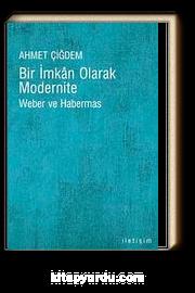 Bir İmkan Olarak Modernite & Weber ve Habermas
