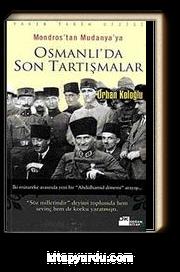 Osmanlı'da Son Tartışmalar & Mondros'tan Mudanya'ya