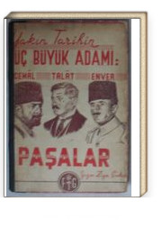 Yakın Tarihin Üç Büyük Adamı: Talat, Enver, Cemal Paşalar (Kod:7-I-11)