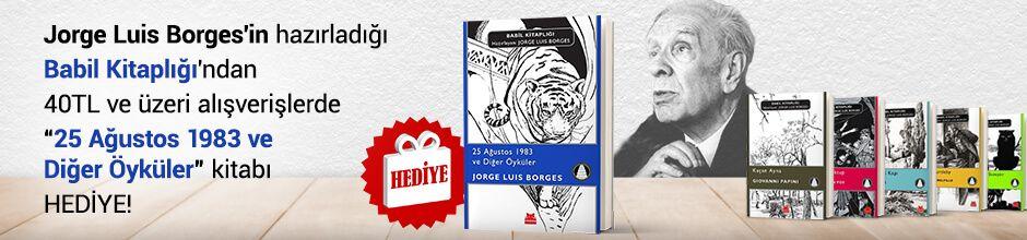 """Jorge Luis Borges'in hazırladığı Babil Kitaplığı'ndan 40TL ve Üzeri Alışverişlerinizde """"25 Ağustos 1983 ve Diğer Öyküler"""" Kitabı Hediye!"""