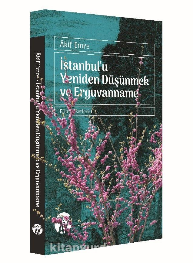 İstanbul'u Yeniden Düşünmek ve Erguvanname - Akif Emre pdf epub