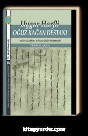 Uygur Harfli Oğuz Kağan Destanı & Metin-Aktarma-Notlar-Dizin-Tıpkıbasım