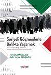 Suriyeli Göçmenlerle Birlikte Yaşamak & Kayseri'de Sivil Politik Aktörlerle Suriyeli Göçmenler Üzerine Nitel Bir Analiz