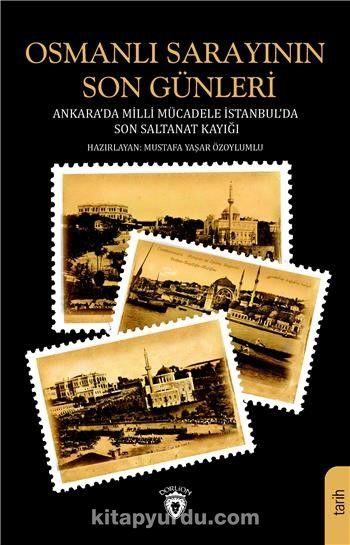 Osmanlı Sarayının Son GünleriAnkara Da Milli Mücadele İstanbul Da Son Saltanat Kayığı - Mustafa Yaşar Özoylumlu pdf epub