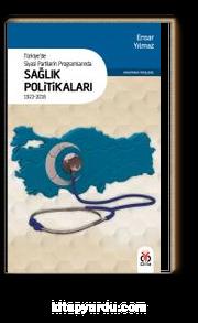 Türkiye'de Siyasi Partilerin Programlarında Sağlık Politikaları (1923-2018)