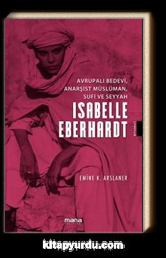 Avrupalı Bedevi, Anarşist Müslüman, Sufi ve Seyyah İsabelle Eberhardt
