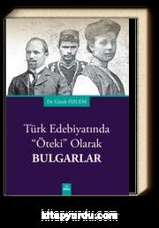 Türk Edebiyatında Öteki Olarak Bulgarlar