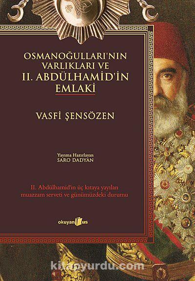 Osmanoğulları'nın Varlıkları ve II. Abdülhamid'in EmlakiII. Abdülhamid'in Üç Kıtaya Yayılan Muazzam Serveti ve Günümüzdeki Durumu