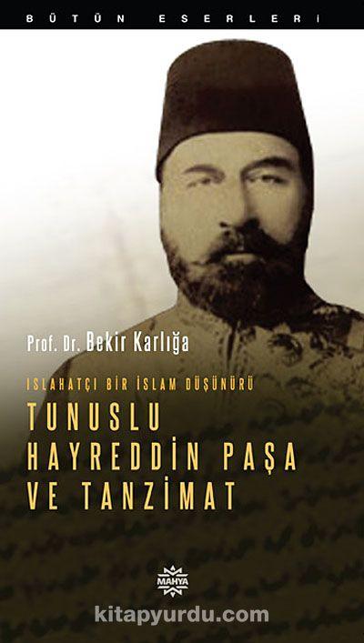 Islahatçı Bir İslam Düşünürü Tunuslu Hayreddin Paşa ve Tanzimat