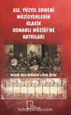 XIX. Yüzyıl Ermeni Müzisyenlerin Klasik Osmanlı Müziği'ne Katkıları