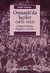 Osmanlı'da İşçiler (1870-1922) & Çalışma Hayatı, Örgütler, Grevler