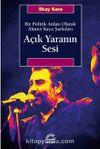 Açık Yaranın Sesi Bir Politik Anlatı Olarak Ahmet Kaya Şarkıları