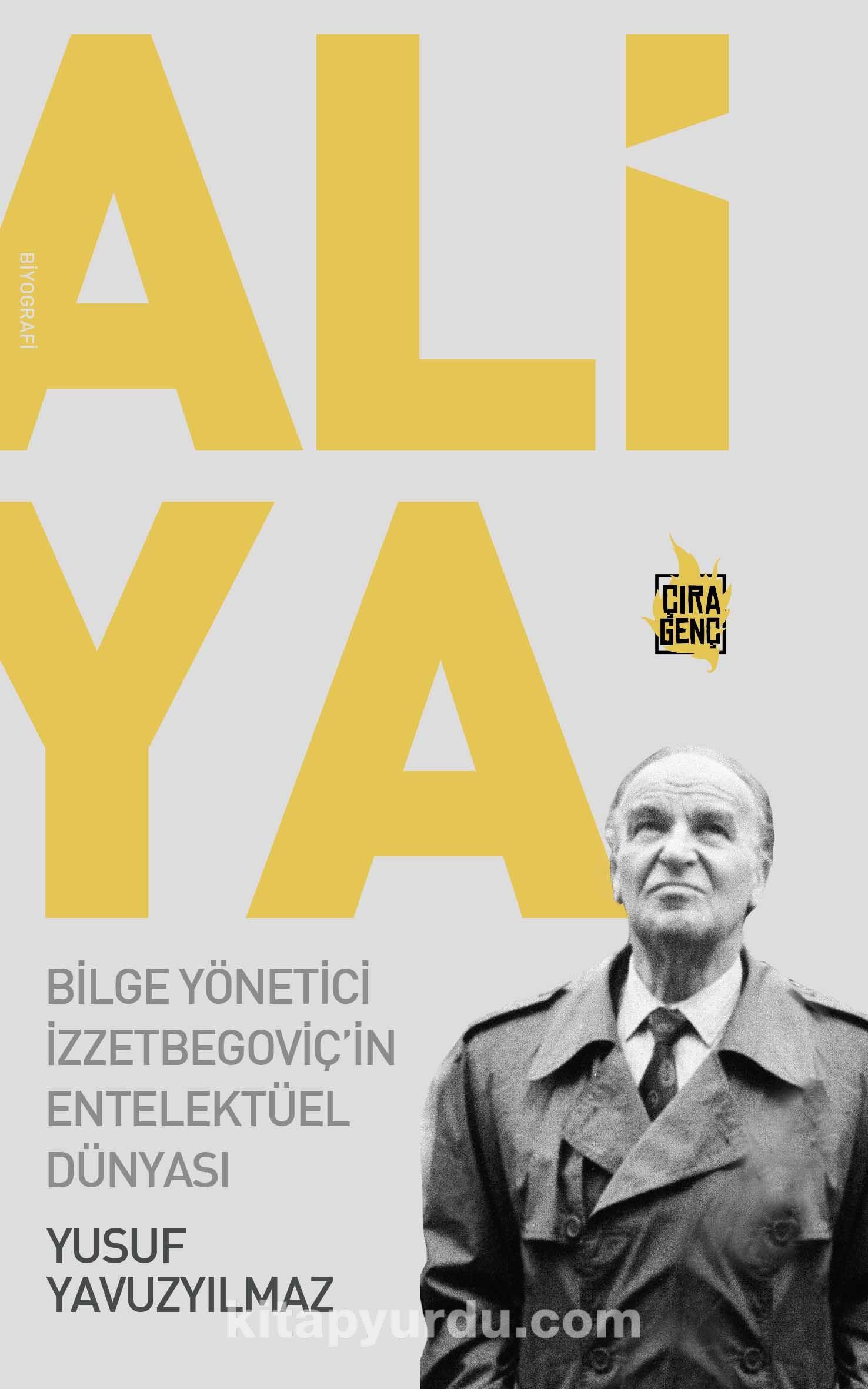 Aliya - Bilge Yönetici İzzetbegoviç'in Entelektüel Dünyası - Yusuf Yavuzyılmaz pdf epub