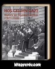 Hoş Geldin Gazi &  Atatürk'ün İstanbul Günleri (1927-1938)
