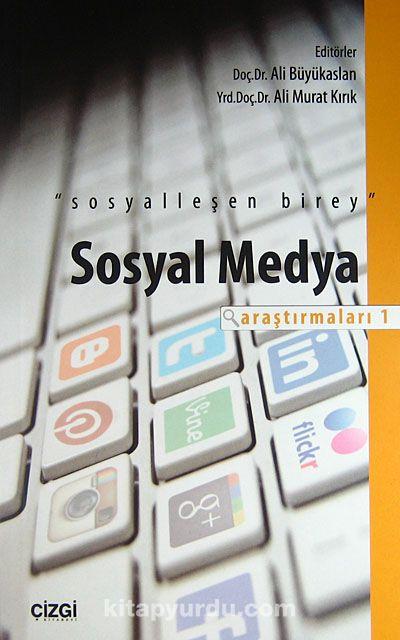 Sosyalleşen BireySosyal Medya Araştırmaları -1 - Ali Murat Kırık pdf epub