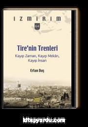 Tire'nin Trenleri Kayıp Zaman, Kayıp Mekan, Kayıp İnsan / İzmirim 64