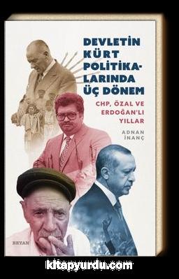 Devletin Kürt Politikalarında Üç Dönem & CHP, Özal ve Erdoğanlı Yıllar