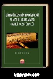 Bir Müfessirin Hadisçiliği: Elmalılı Muhammed Hamdi Yazır Örneği