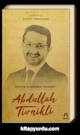 Abdullah Tivnikli: Muhsin Kıvamında Yaşamak