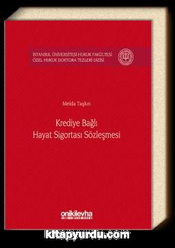 Krediye Bağlı Hayat Sigortası Sözleşmesi İstanbul Üniversitesi Hukuk Fakültesi Özel Hukuk Doktora Tezleri Dizisi No:7