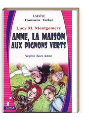 Anne, La Maison Aux Pignons Verts (Yeşilin Kızı Anne) (Fransızca-Türkçe 1. Seviye)