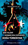Bin Yıldır Düşmeyen Cephemiz Doğu Türkistan