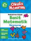6-7 Yaş Matematik Pekiştirme Kitabı Basit Matematik Öğreniyorum / Okula Hazırım