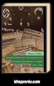 Kemalist Türkiye'den Nazi Almanyası'na Karşılaştırmalı Bakışlar ve Algılar 1929-1939