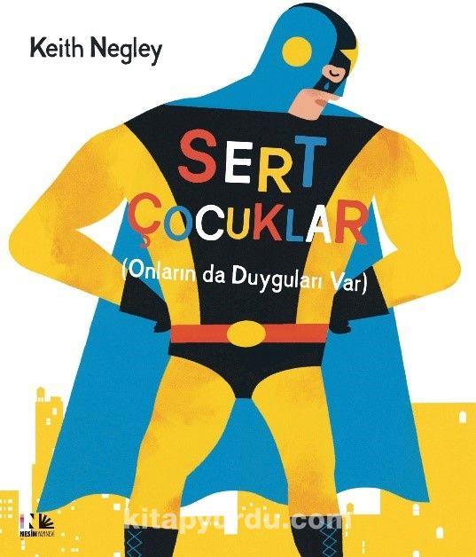 Sert Çocuklar (Onların Da Duyguları Var) - Keith Negley pdf epub