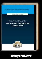 Türk Anayasalarında Yakalama, Gözaltı ve Tutuklama İstanbul Ceza Hukuku ve Kriminoloji Arşivi Yayın No:22