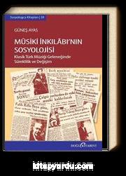 Musiki İnkılabı'nın Sosyolojisi & Klasik Türk Müziği Geleneğinde Süreklilik ve Değişim
