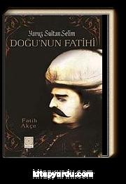 Yavuz Sultan Selim - Doğu'nun Fatihi