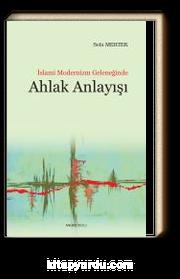 İslami Modernizm Geleneğinde Ahlak Anlayışı