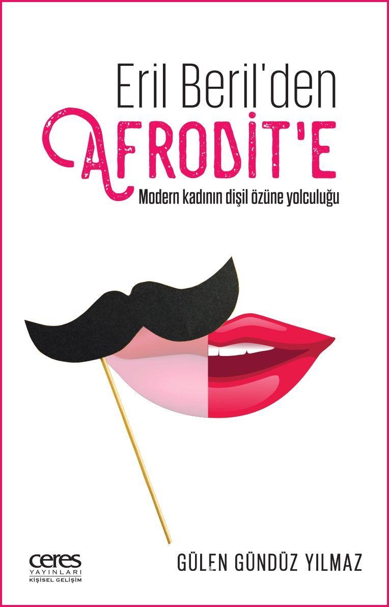 Eril Beril'den Afrodit'e Modern Kadının Dişil Özüne Yolculuğu - Gülen Gündüz Yılmaz pdf epub