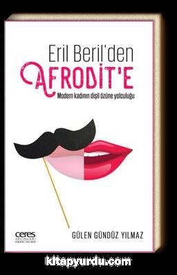 Eril Beril'den Afrodit'e Modern Kadının Dişil Özüne Yolculuğu