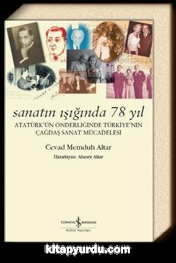 Sanatın Işığında 78 Yıl & Atatürk'ün Önderliğinde Türkiye'nin Çağdaş Sanat Mücadelesi