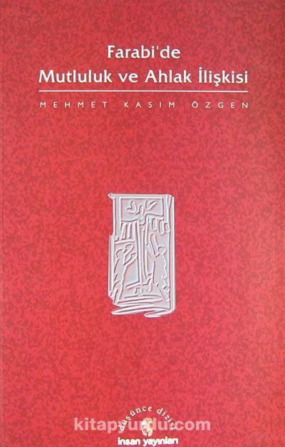 Farabi'de Mutluluk Ve Ahlak İlişkisi - Dr. Mehmet Kasım Özgen pdf epub