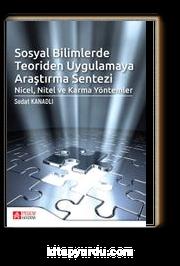 Sosyal Bilimlerde Teoriden Uygulamaya Araştırma Sentezi: Nicel, Nitel ve Karma Yöntemler