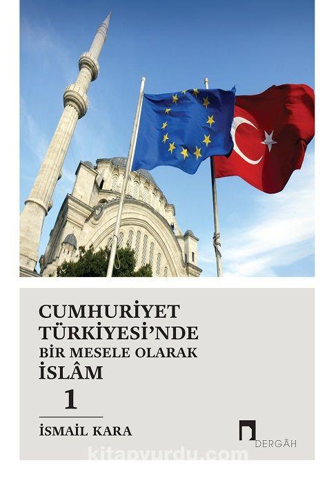 Cumhuriyet Türkiyesi'nde Bir Mesele Olarak İslam 1 - İsmail Kara pdf epub