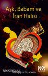 Aşk, Babam ve İran Halısı