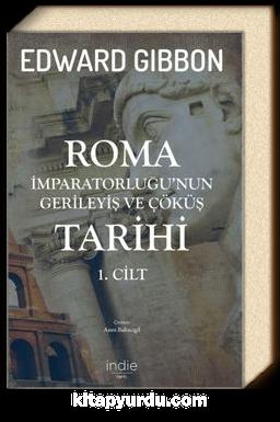 Roma İmparatorluğu'nun Gerileyiş ve Çöküş Tarihi (1. Cilt)