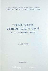 Türkoloji Tarihinde Wilhelm Radloff DevriHayatı-İlmi Kişiliği-Eserleri - Ahmet Temir pdf epub