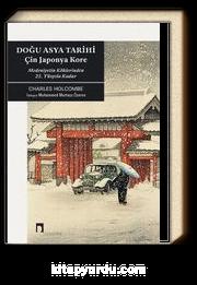 Doğu Asya Tarihi & Çin Japonya Kore Medeniyetin Köklerinden 21. Yüzyıla Kadar