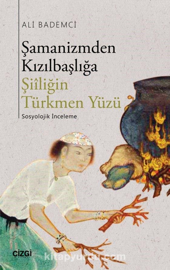 Şamanizmden Kızılbaşlığa Şiiliğin Türkmen Yüzü - Ali Bademci pdf epub