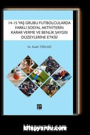 14-15 Yaş Grubu Futbolcularda Farklı Sosyal Aktivitelerin Karar Verme ve Benlik Saygısı Düzeylerine Etkisinin İncelenmesi