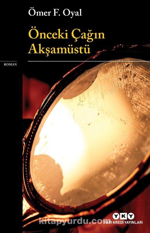 Önceki Çağın Akşamüstü - Ömer F. Oyal pdf epub