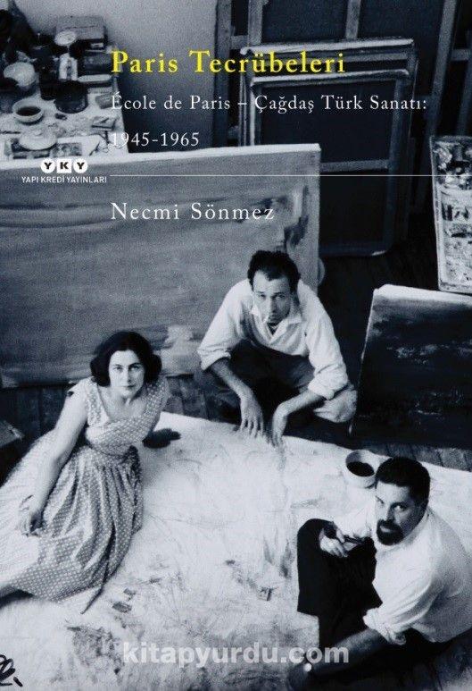 Paris Tecrübeleri Ecole de Paris - Çağdaş Türk Sanatı: 1945-1965 - Necmi Sönmez pdf epub
