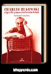 Charles Bukowski / Çılgın Bir Yaşamın Kollarında Tutsak