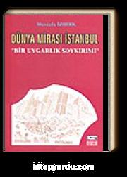 Dünya Mirası İstanbul / Bir Uygarlık Soykırımı